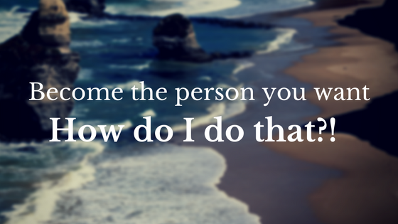 become the person you want